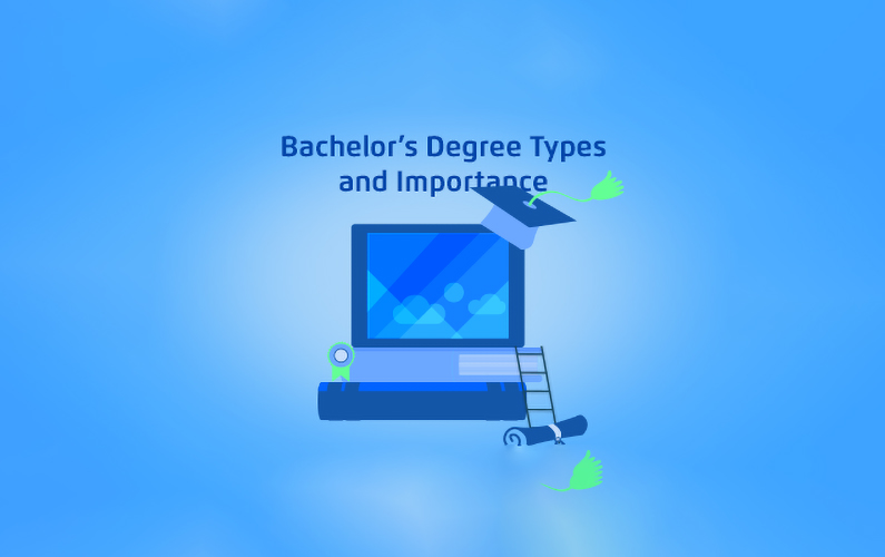Bachelor's Degrees: Types and Importance